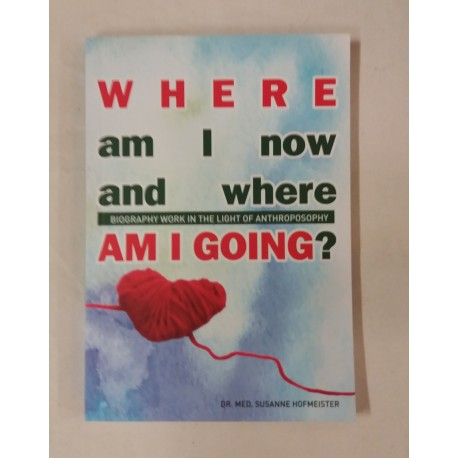 WHERE am I now and where AM I GOING? Biography Work in The Light Of Anthroposophy